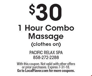 $30 1 Hour Combo Massage (clothes on). With this coupon. Not valid with other offers or prior purchases. Expires 7-31-18. Go to LocalFlavor.com for more coupons.
