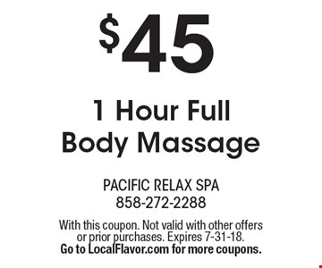 $45 1 Hour Full Body Massage. With this coupon. Not valid with other offers or prior purchases. Expires 7-31-18. Go to LocalFlavor.com for more coupons.