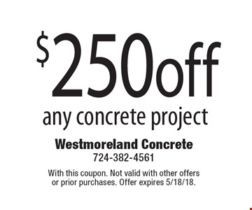 $250 off any concrete project. With this coupon. Not valid with other offers