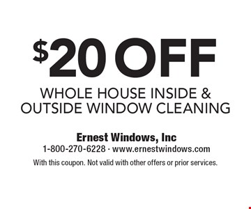 $20 off whole house inside & outside window cleaning. With this coupon. Not valid with other offers or prior services.