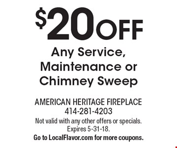 $20 OFF Any Service, Maintenance or Chimney Sweep. Not valid with any other offers or specials. Expires 5-31-18. Go to LocalFlavor.com for more coupons.