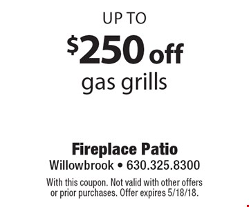 Up to $250 off gas grills. With this coupon. Not valid with other offers or prior purchases. Offer expires 5/18/18.