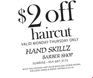 $2 off haircut. Valid Monday-Thursday Only. With this coupon. Not valid with any other offers. excludes Jorge & David. Expires 6-22-18.