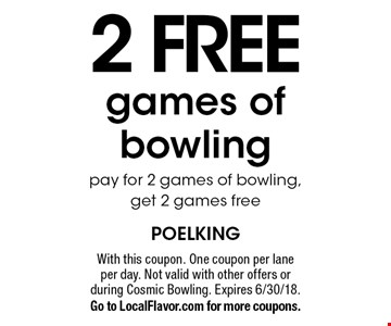2 FREE games of bowling. Pay for 2 games of bowling, get 2 games free. With this coupon. One coupon per lane per day. Not valid with other offers or during Cosmic Bowling. Expires 6/30/18. Go to LocalFlavor.com for more coupons.