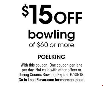 $15 OFF bowling of $60 or more. With this coupon. One coupon per lane per day. Not valid with other offers or during Cosmic Bowling. Expires 6/30/18. Go to LocalFlavor.com for more coupons.