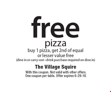 free pizza buy 1 pizza, get 2nd of equal or lesser value free (dine in or carry-out - drink purchase required on dine in). With this coupon. Not valid with other offers.One coupon per table. Offer expires 6-29-18.