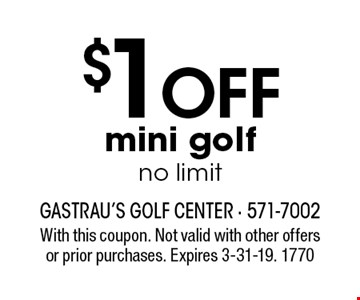 $1 OFF mini golf. No limit. With this coupon. Not valid with other offers or prior purchases. Expires 3-31-19. 1770
