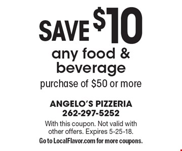 Save $10 any food & beverage purchase of $50 or more. With this coupon. Not valid with other offers. Expires 5-25-18. Go to LocalFlavor.com for more coupons.