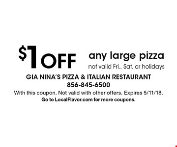 $1 off any large pizza. Not valid Fri., Sat. or holidays. With this coupon. Not valid with other offers. Expires 5/11/18. Go to LocalFlavor.com for more coupons.