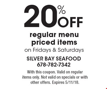 20% Off regular menu priced items on Fridays & Saturdays. With this coupon. Valid on regular items only. Not valid on specials or with other offers. Expires 5/11/18.