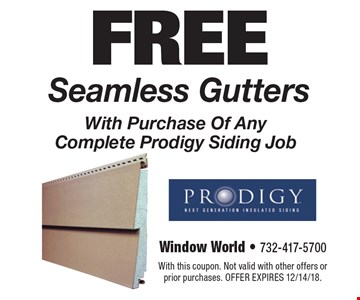 FREE Seamless Gutters With Purchase Of Any Complete Prodigy Siding Job. With this coupon. Not valid with other offers or prior purchases. Offer expires 12/14/18.