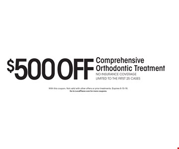 $500 off Comprehensive Orthodontic Treatment. No insurance coverage. Limited to the first 25 cases. With this coupon. Not valid with other offers or prior treatments. Expires 6-15-18. Go to LocalFlavor.com for more coupons.