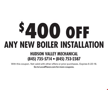 $400 OFF any new boiler installation. With this coupon. Not valid with other offers or prior purchases. Expires 6-22-18.Go to LocalFlavor.com for more coupons.