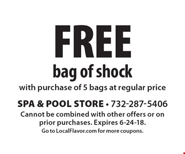 Free bag of shock with purchase of 5 bags at regular price. Cannot be combined with other offers or on prior purchases. Expires 6-24-18. Go to LocalFlavor.com for more coupons.