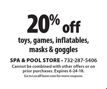 20% off toys, games, inflatables, masks & goggles. Cannot be combined with other offers or on prior purchases. Expires 6-24-18. Go to LocalFlavor.com for more coupons.