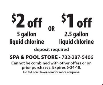 $2 off 5 gallon liquid chlorine OR $1 off 2.5 gallon liquid chlorine. Deposit required. Cannot be combined with other offers or on prior purchases. Expires 6-24-18. Go to LocalFlavor.com for more coupons.
