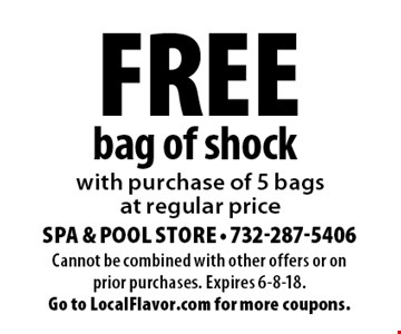 Free bag of shock with purchase of 5 bags at regular price. Cannot be combined with other offers or on prior purchases. Expires 6-8-18. Go to LocalFlavor.com for more coupons.