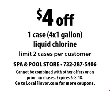 $4 off 1 case (4x1 gallon) liquid chlorine limit 2 cases per customer. Cannot be combined with other offers or on prior purchases. Expires 6-8-18. Go to LocalFlavor.com for more coupons.