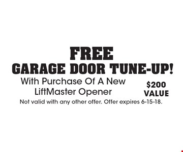 Free garage door tune-up! With Purchase Of A New LiftMaster Opener. $200 VALUE. Not valid with any other offer. Offer expires 6-15-18.