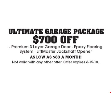 $700 off ultimate garage package. Premium 3 Layer Garage Door. Epoxy Flooring System. LiftMaster Jackshaft Opener. AS LOW AS $83 A MONTH! Not valid with any other offer. Offer expires 6-15-18.