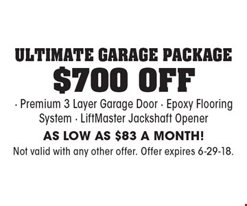 $700 OFF ultimate garage package. Premium 3 Layer Garage Door. Epoxy Flooring System. LiftMaster Jackshaft Opener. AS LOW AS $83 A MONTH! Not valid with any other offer. Offer expires 6-29-18.