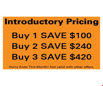 Introductory Pricing - Buy 1 save $100, buy 2 save $240, buy 3 save $420