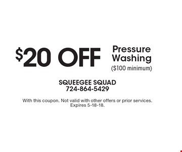 $20 off Pressure Washing ($100 minimum). With this coupon. Not valid with other offers or prior services. Expires 5-18-18.