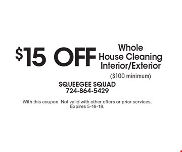 $15 off Whole House Cleaning Interior/Exterior ($100 minimum). With this coupon. Not valid with other offers or prior services. Expires 5-18-18.