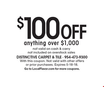 $100 Off anything over $1,000. Not valid on cash & carry. Not included on overstock sales. With this coupon. Not valid with other offers or prior purchases. Expires 5-18-18. Go to LocalFlavor.com for more coupons.