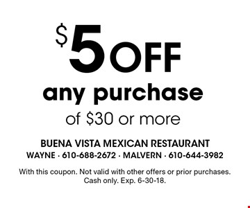 $5 Off any purchase of $30 or more. With this coupon. Not valid with other offers or prior purchases. Cash only. Exp. 6-30-18.