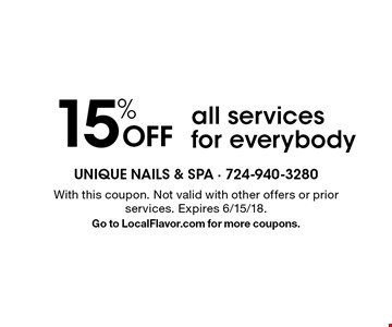 15% off all services for everybody. With this coupon. Not valid with other offers or prior services. Expires 6/15/18. Go to LocalFlavor.com for more coupons.