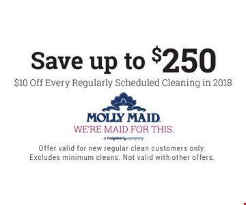 Save up to $250: $10 Off Every Regularly Scheduled Cleaning in 2018. Offer valid for new regular clean customers only. Excludes minimum cleans. Not valid with other offers.