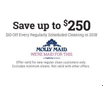 Save up to $250 $10 Off Every Regularly Scheduled Cleaning in 2018. Offer valid for new regular clean customers only. Excludes minimum cleans. Not valid with other offers.