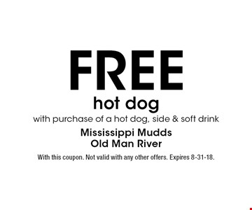 Free hot dog with purchase of a hot dog, side & soft drink. With this coupon. Not valid with any other offers. Expires 8-31-18.