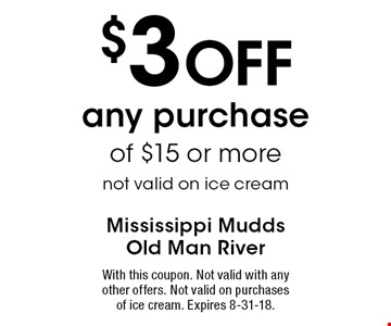 $3 Off any purchase of $15 or more, not valid on ice cream. With this coupon. Not valid with any other offers. Not valid on purchases of ice cream. Expires 8-31-18.