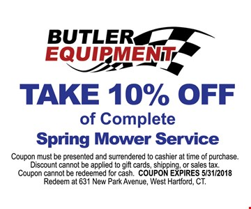 Take 10% Off of complete Spring Mower Service. Coupon must be presented and surrendered to cashier at the time of purchase. Discount Cannot be applied to gift cards, shipping or sales tax. Coupon cannot be redeemed for cash.