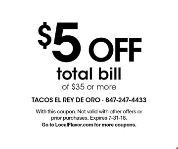 $5 OFF total bill of $35 or more. With this coupon. Not valid with other offers or prior purchases. Expires 7-31-18. Go to LocalFlavor.com for more coupons.