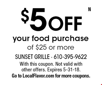 $5 off your food purchase of $25 or more. With this coupon. Not valid with other offers. Expires 5-31-18. Go to LocalFlavor.com for more coupons.