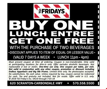 Buy One Lunch entree Get one Free with the Purchase if two beverages