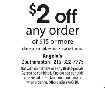 $2 off any order of $15 or more dine in or take-out - Sun.-Thurs.. Not valid on holidays or Early Birds Specials. Cannot be combined. One coupon per table or take-out order. Must mention coupon when ordering. Offer expires 6/8/18.