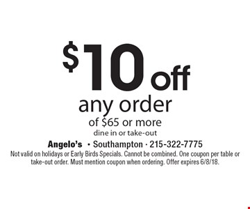 $10 off any order of $65 or more dine in or take-out. Not valid on holidays or Early Birds Specials. Cannot be combined. One coupon per table or take-out order. Must mention coupon when ordering. Offer expires 6/8/18.