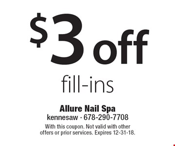 $3 off fill-ins. With this coupon. Not valid with other offers or prior services. Expires 12-31-18.