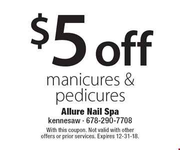 $5 off manicures & pedicures. With this coupon. Not valid with other offers or prior services. Expires 12-31-18.