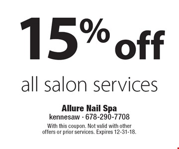 15% off all salon services. With this coupon. Not valid with other offers or prior services. Expires 12-31-18.