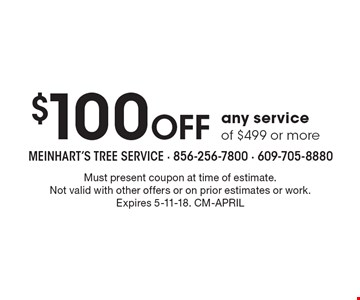 $100 Off any service of $499 or more. Must present coupon at time of estimate. Not valid with other offers or on prior estimates or work. Expires 5-11-18. CM-APRIL