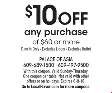 $10 off any purchase of $60 or more. Dine In Only. Excludes Liquor. Excludes Buffet. With this coupon. Valid Sunday-Thursday. One coupon per table. Not valid with other offers or on holidays. Expires 6-8-18. Go to LocalFlavor.com for more coupons.