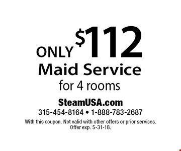 Maid service only $112 for 4 rooms. With this coupon. Not valid with other offers or prior services. Offer exp. 5-31-18.