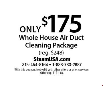 Whole house air duct cleaning package only $175 (reg. $248). With this coupon. Not valid with other offers or prior services. Offer exp. 5-31-18.