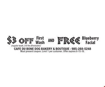$3 Off First Wash (regular wash, $15 for 20 minutes) AND Free Blueberry Facial. Must present coupon. Limit 1 per customer. Offer expires 6-15-18.