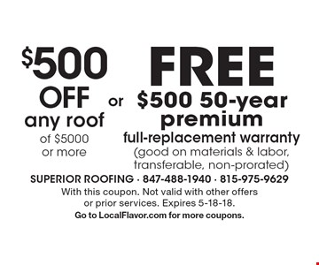 $500 off any roof of $5000 or more or Free $500 50-year premium full-replacement warranty (good on materials & labor, transferable, non-prorated). With this coupon. Not valid with other offers or prior services. Expires 5-18-18. Go to LocalFlavor.com for more coupons.